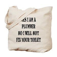 I will not fix your toilet! Tote Bag