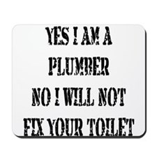 I will not fix your toilet! Mousepad