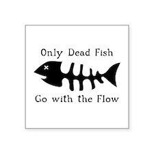 "Only Dead Fish Square Sticker 3"" x 3"""