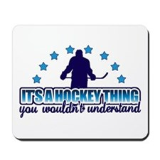 Its A Hockey Thing Mousepad