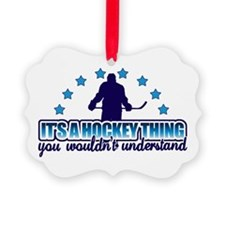 Its A Hockey Thing Ornament