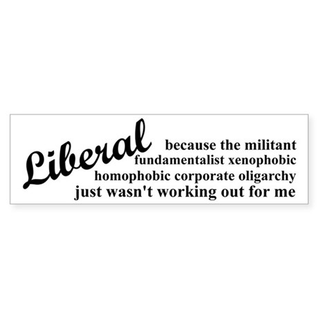 Why I'm Liberal Sticker (Bumper)