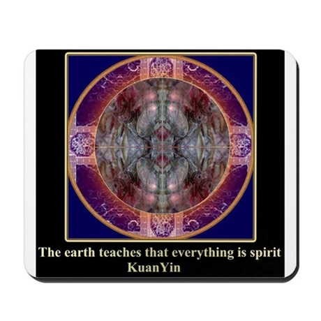 The earth teaches that everything is spirit~Kuan Y