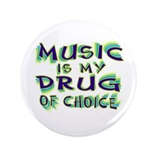 "Music Is My Drug (grn) 3.5"" Button"