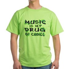 Music Is My Drug (grn) T-Shirt