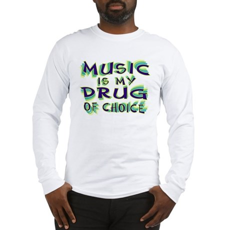 Music Is My Drug (grn) Long Sleeve T-Shirt