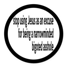 Stop Using Jesus As An Excuse Round Car Magnet