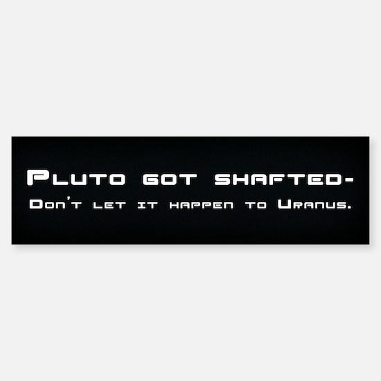 Pluto Got Shafted Bumper Bumper Bumper Sticker