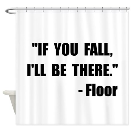 Fall floor quote shower curtain by theteeroom for Fall in shower floor