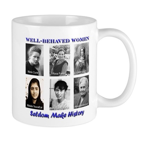 Well-Behaved Women Seldom Make History Mug