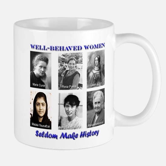 Well-Behaved Women Seldom Make History Mug