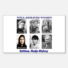 Well-Behaved Women Seldom Make History Decal