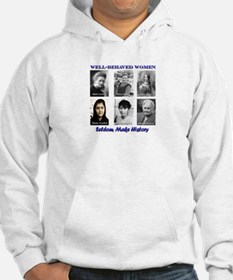 Well-Behaved Women Seldom Make History Hoodie Sweatshirt