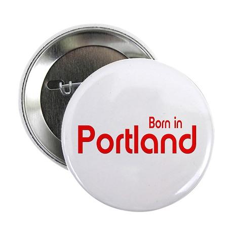 "Born in Portland 2.25"" Button (100 pack)"