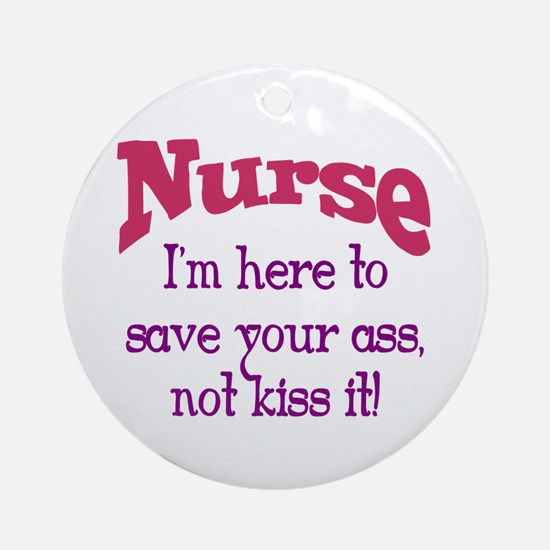 Nurse Here To Save Your Ass Ornament (Round)