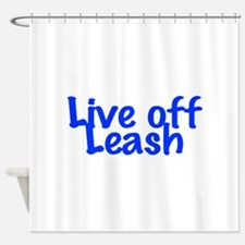 Live Off Leash Shower Curtain