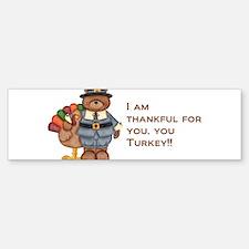 Thankful for you, you turkey! Sticker (Bumper)