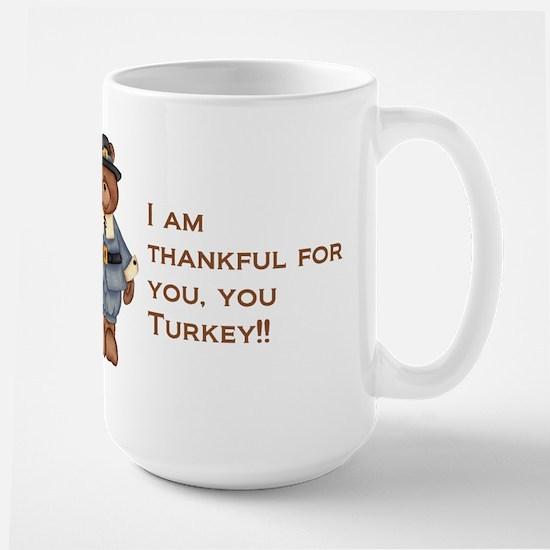 Thankful for you, you turkey! Large Mug