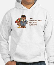 Thankful for you, you turkey! Hoodie