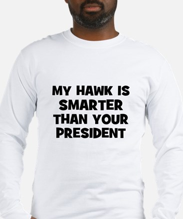 My Hawk Is Smarter Than Your  Long Sleeve T-Shirt