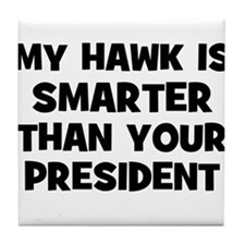 My Hawk Is Smarter Than Your  Tile Coaster