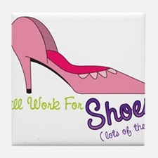 Will Work for Shoes Tile Coaster