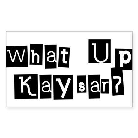 What up Kaysar? Rectangle Sticker