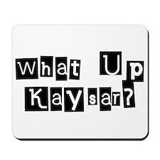 What up Kaysar? Mousepad