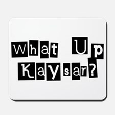 What up Kaysar? Mousepad