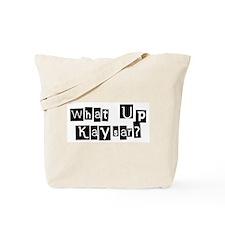 What up Kaysar? Tote Bag