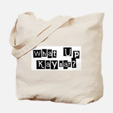 What up Kaysar? Tote Bag