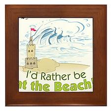 I'd rather be at the Beach! Framed Tile
