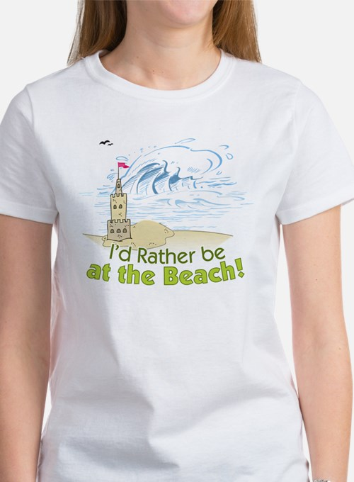 I'd rather be at the Beach! Women's T-Shirt