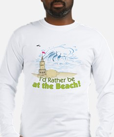 I'd rather be at the Beach! Long Sleeve T-Shirt