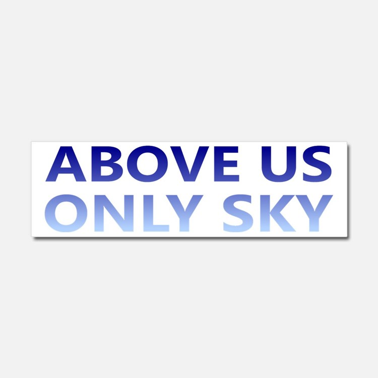 Above Us Only Sky Car Magnet 10 x 3