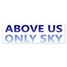 Above Us Only Sky Bumper Sticker