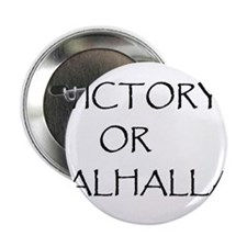 "victory or valhalla 2.25"" Button"