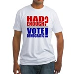 Had Enough? Vote Democratic! Fitted T-Shirt