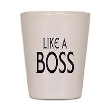 Like a Boss: Shot Glass