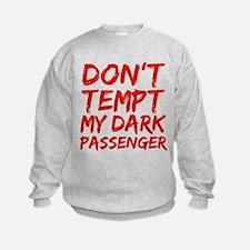 Dont tempt my Dark Passenger Sweatshirt