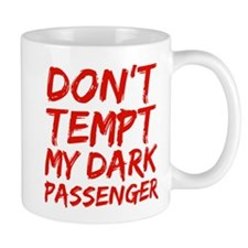 Dont tempt my Dark Passenger Mug