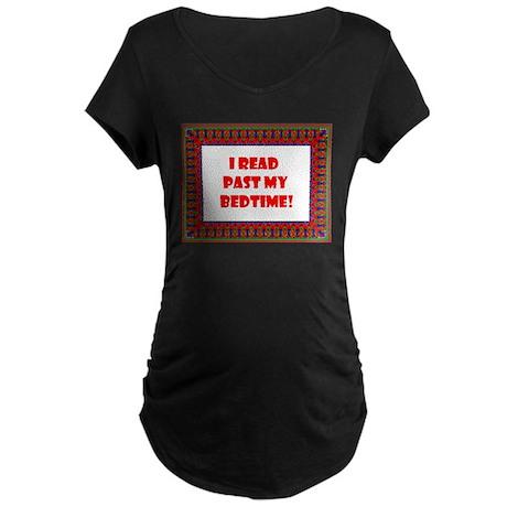 I Read Past My Bedtime Maternity Dark T-Shirt