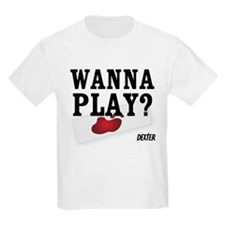 Wanna play with Dexter T-Shirt