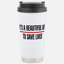 Its a Beautiful Day to Save Lives Travel Mug