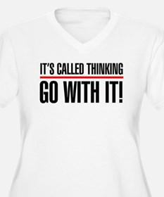 Its called thinking. Go with it! T-Shirt