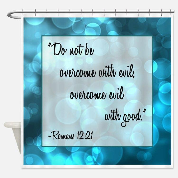 ROMANS 12:21 Shower Curtain