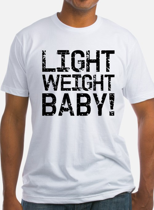 Light Weight Baby! Shirt