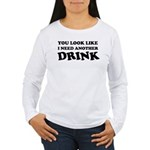You look like i need a drink Women's Long Sleeve T