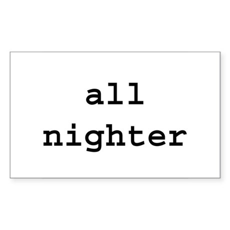 all nighter Rectangle Sticker