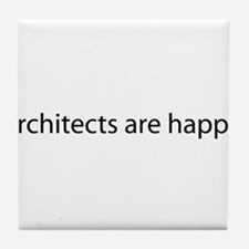 """""""architects are happy"""" Tile Coaster"""
